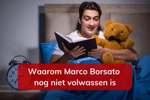 Waarom Marco Borsato nog niet volwassen is