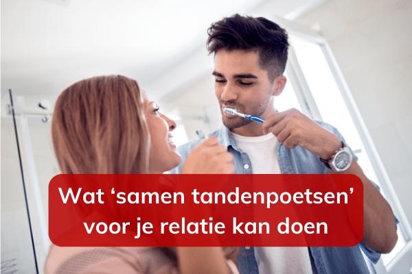 Wat 'samen tandenpoetsen' voor je relatie kan doen