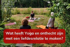 Wat heeft Yoga en onthecht zijn met een liefdesrelatie te maken